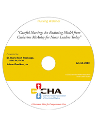 Careful Nursing: An Enduring Model from Catherine McAuley for Nurse Leaders - Nursing Webinar Recording -  July 12, 2010 (CD)