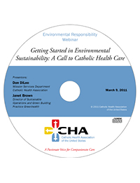 Getting Started in Environmental Sustainability: A Call to Catholic Health Care -Environmental Responsibility Webinar Recording - March 9, 2011 (CD)