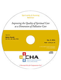Improving the Quality of Spiritual Care as a Dimension of Palliative Care  - Spirituality & Nursing Webinar Recording - December 8, 2011 (CD)