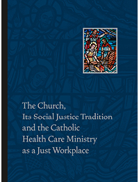 The Church, Its Social Justice Tradition and the Catholic Health Care Ministry as a Just Workplace