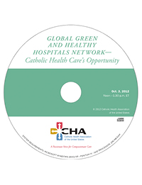 Global Green and Healthy Hospitals Network – Catholic Health Care's Opportunity - International and Environmental Webinar Recording - October 3, 2012 (CD)