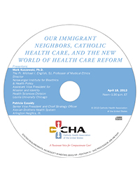 Our Immigrant Neighbors, Catholic Health Care, and the New World of Health Care Reform - Ethics Webinar Recording - April 18, 2013 (CD)
