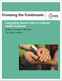Crossing the Continuum - Integrating Senior Care in Catholic Health Systems