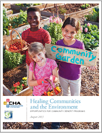 Healing Communities and the Environment: Opportunities for Community Benefit Programs (August 2013)
