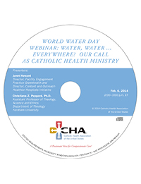 Water, Water . . . Everywhere? Our Call as Catholic Health Ministry - World Water Day Webinar Recording - February 6, 2014 (CD)