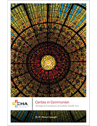 Caritas in Communion: Theological Foundations of Catholic Health Care