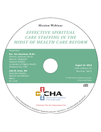 Effective Spiritual Care Staffing in the Midst of Health Care Reform - Mission Webinar Recording - August 12, 2014 (CD)