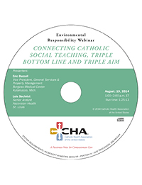 Connecting Catholic Social Teaching, Triple Bottom Line and Triple Aim - Environmental Responsibility Webinar Recording - August 19, 2014 (CD)
