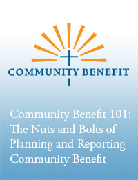 Community Benefit 101:  The Nuts and Bolts of Planning and Reporting Community Benefit