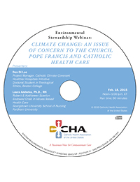 Climate Change: An Issue of Concern to the Church, Pope Francis and Catholic Health Care - Environmental Stewardship Webinar Recording - February 18, 2015 (CD)