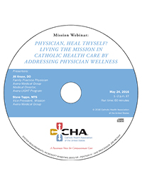 Physician Heal Thyself? Living the Mission in Catholic Health Care by Addressing Physician Wellness - Mission Webinar Recording - May 24, 2016 (CD)