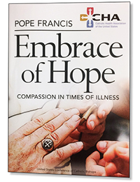 Pope Francis:  Embrace of Hope:  Compassion in Times of Illness