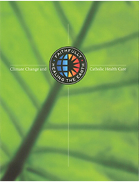 Faithfully Healing the Earth: Climate Change and Catholic Health Care Booklet