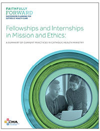 Fellowships and Internships in Mission and Ethics:  A Summary of Current Practices in Catholic Health Ministry