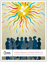 Guide for Sponsors in Catholic Health Care: An Explanation of Purpose, Qualifications, Structures and Competencies